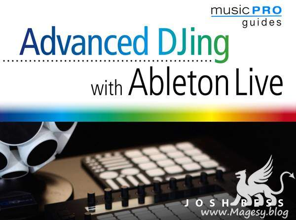Advanced DJing with Ableton Live TUTORiAL SYNTHiC4TE | Images From Magesy® R Evolution™