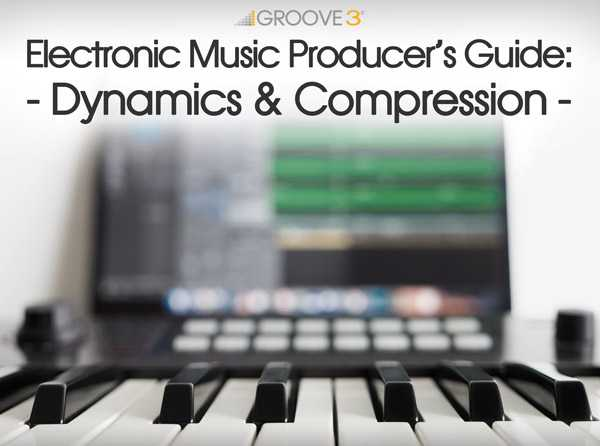 Electronic Music Producers Guide Dynamics and Compression TUTORiAL | Images From Magesy® R Evolution™