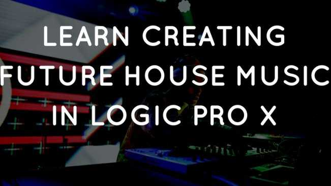 Learn Future House Music Production in Logic Pro X TUTORiAL   Images From Magesy® R Evolution™