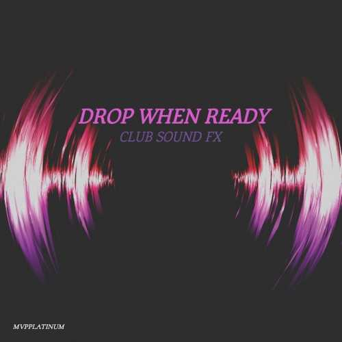 Drop When Ready Club Sound FX WAV | Images From Magesy® R Evolution™