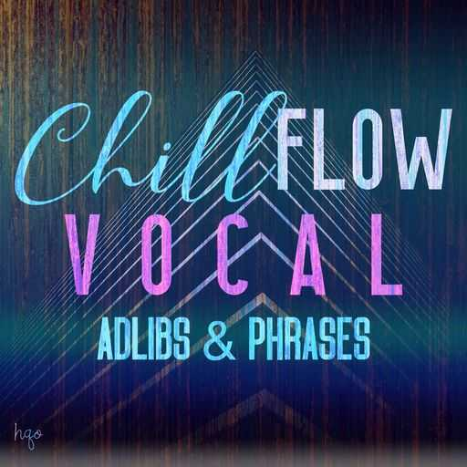 Chill Flow: Vocal Adlibs and Phrases WAV | Images From Magesy® R Evolution™